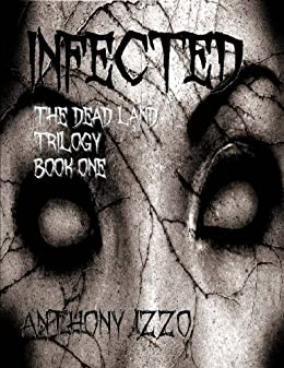 Infected (The Dead Land Trilogy, Book One) by [Izzo, Anthony]