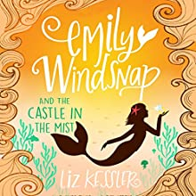 Emily Windsnap and the Castle in the Mist Audiobook by Natacha Ledwidge, Liz Kessler Narrated by Amy Entiknap