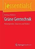 Grüne Gentechnik - Hintergründe, Chancen und Risiken (essentials)