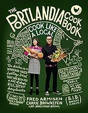 The Portlandia Cookbook: Cook Like a Local