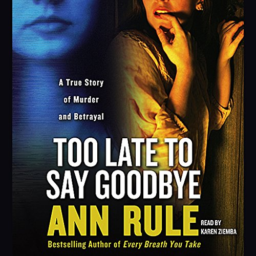Too Late to Say Goodbye: A True Story of Murder and Betrayal by Simon & Schuster Audio