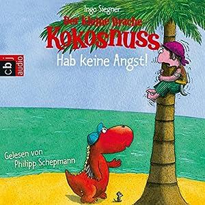 Der kleine Drache Kokosnuss: Hab keine Angst! Hörbuch