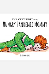 The Very Tired and Hungry Pandemic Mommy (Humor Heals Us Parodies Book 2) Kindle Edition
