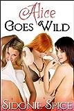 Alice Goes Wild - Lesbian Menage Erotica (Girlfriends Next Door Book 5)
