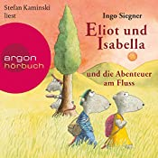 Eliot und Isabella und die Abenteuer am Fluss (Eliot und Isabella 1)   Ingo Siegner
