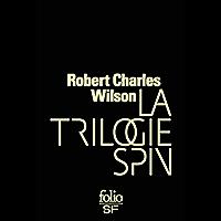 La trilogie Spin (Spin, Axis, Vortex) (Folio SF t. 552) (French Edition)