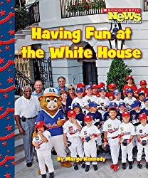 Having Fun at the White House (Scholastic News Nonfiction Readers: Let's Visit the White House)
