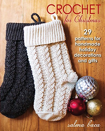 Crochet for Christmas: 29 Patterns for Handmade Holiday Decorations and (Holiday Crochet Patterns)