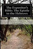 The Expositor's Bible: the Epistle to the Hebrews, Thomas Charles Edwards, 1499793685