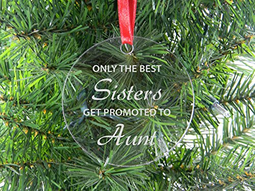 Only The Best Sisters Get Promoted To Aunt - Clear Acrylic Christmas Ornament - Great Gift for Birthday, or for Sister, Sisters