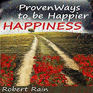 Happiness: Proven Ways to Be Happier Audiobook