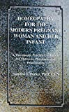 Homeopathy for the Modern Pregnant Woman and Her Infant, Sandra J. Perko, 0965318745