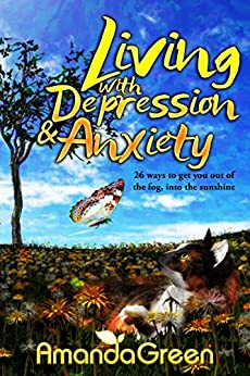 Living with depression and anxiety: 26 ways to get you out of the fog, into the sunshine (An Amanda Self-Help series Book 1) by [Green, Amanda]