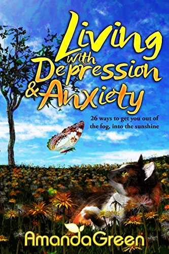 Living with depression and anxiety: 26 ways to get you out of the fog, into the sunshine (An Amanda Self-Help series Book 1) (Living Series Books)
