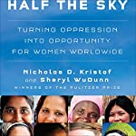Half the Sky: Turning Oppression into Opportunity for Women Worldwide | Nicholas D. Kristof,Sheryl WuDunn