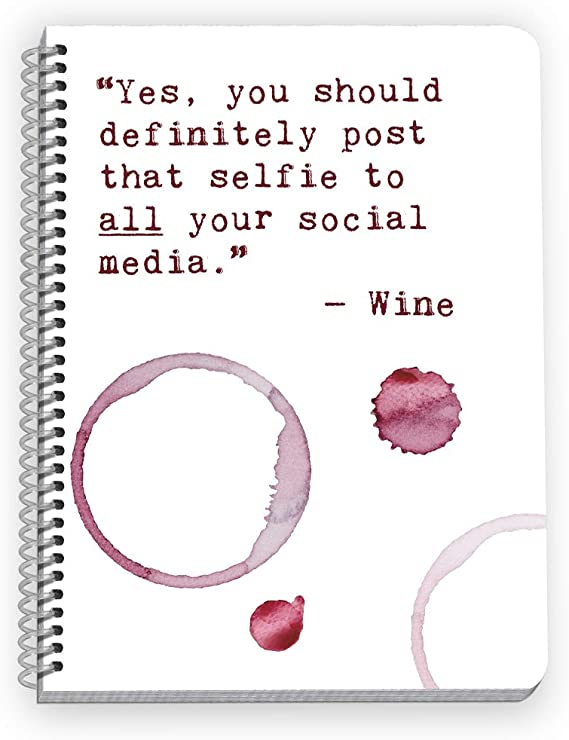 Bad Advice from Wine - Funny Notebook with Wine Quotes - You Should Post That Selfie on ALL Your Social Media!