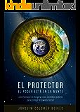 El Protector: El poder está en la mente (Parte nº 1) (Versión ampliada y revisada) (Spanish Edition)