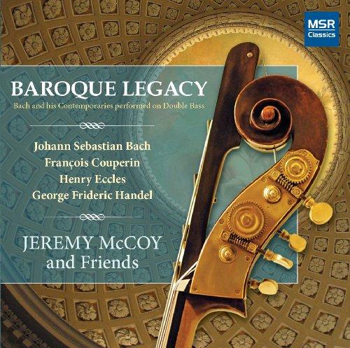 Baroque Legacy: Bach and his Contemporaries performed on Double Bass: J.S. Bach: Sonata in G major, BWV 1027; Sonata in D major, BWV 1028; Sonata in G minor, BWV 1029; Couperin: Pieces en Concert; Eccles: Sonata in G minor; Handel: Sonata in C major