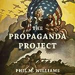 The Propaganda Project | Phil M. Williams