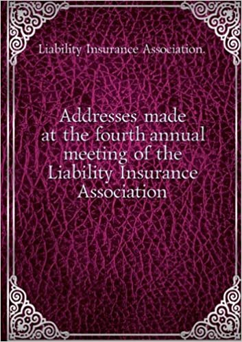 Addresses made at the fourth annual meeting of the Liability Insurance Association. 1