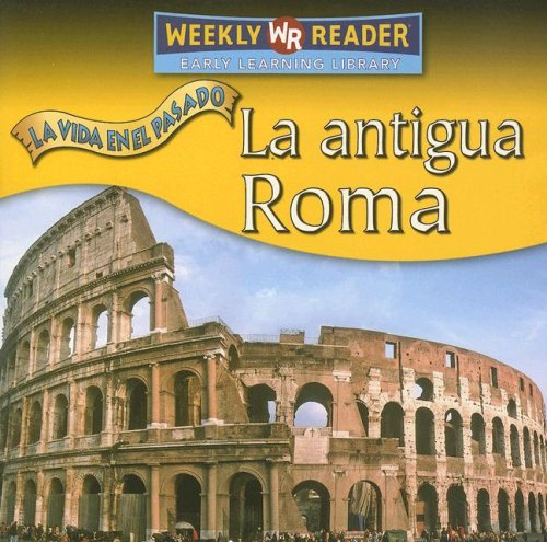 La Antigua Roma/Ancient Rome (La Vida En El Pasado/Life Long Ago) (Spanish Edition)