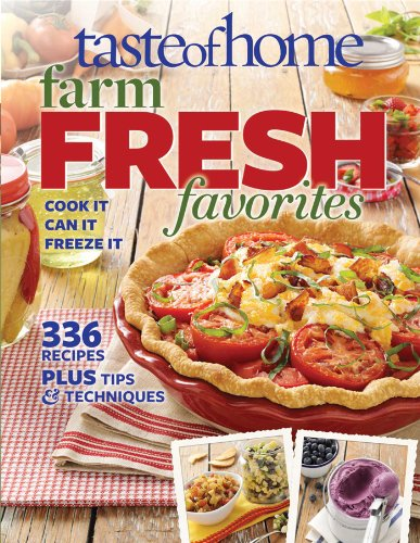 (Taste of Home Farm Fresh Favorites: Cook It, Can It, Freeze It)