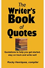 The Writer's Book of Quotes: Quotations to help you get started, stay on track and write well