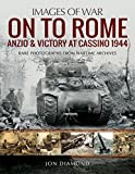 On to Rome: Anzio and Victory at Cassino, 1944: Rare Photographs from Wartime Archives (Images of War)