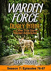 Warden Force: Deadly Intent and Other True Game Warden Adventures: Episodes 76-87