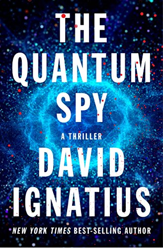 The quantum spy a thriller kindle edition by david ignatius the quantum spy a thriller by ignatius david fandeluxe Choice Image