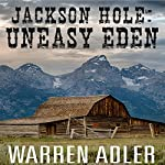 Jackson Hole: Uneasy Eden | Warren Adler