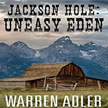 Jackson Hole: Uneasy Eden Audiobook by Warren Adler Narrated by Captain Jim Hammond
