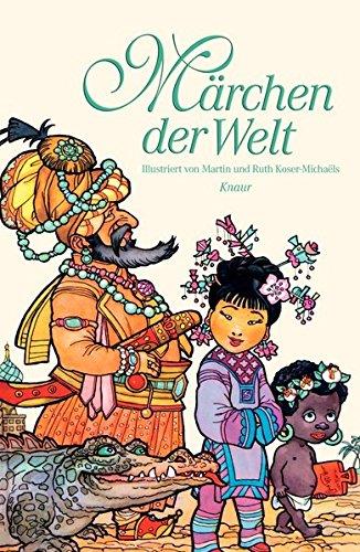 Märchen der Welt: mit 80 Illustrationen von Martin und Ruth Koser-Michaëls