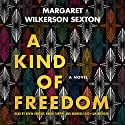 A Kind of Freedom: A Novel Audiobook by Margaret Wilkerson Sexton Narrated by Kevin Kenerly, Bahni Turpin, Adenrele Ojo