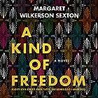 A Kind of Freedom: A Novel Hörbuch von Margaret Wilkerson Sexton Gesprochen von: Kevin Kenerly, Bahni Turpin, Adenrele Ojo