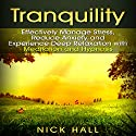Tranquility: Effectively Manage Stress, Reduce Anxiety and Experience Deep Relaxation with Meditation and Hypnosis Speech by Nick Hall Narrated by  ZenDen Studios