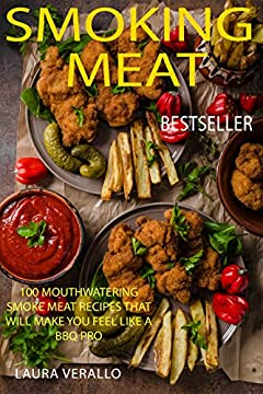 Smoking Meat: 100 Mouthwatering Smoke Meat Recipes That Will Make You Feel Like a BBQ Pro