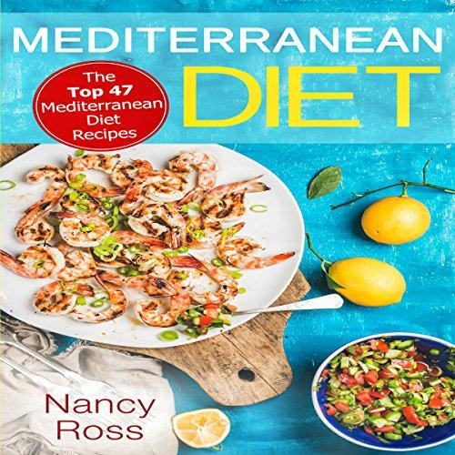 Mediterranean Diet: The Top 47 Mediterranean Diet Recipes by Nancy Ross