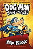 Books : Dog Man: Brawl of the Wild: From the Creator of Captain Underpants (Dog Man #6)