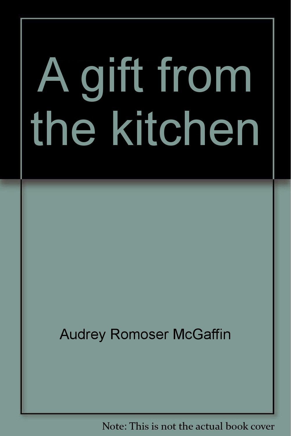 A gift from the kitchen: Audrey Romoser McGaffin: 9780837817859 ...