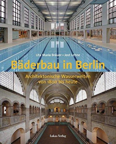 Bäderbau in Berlin: Architektonische Wasserwelten von 1800 bis heute