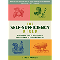 The Self-Sufficiency Bible: From Window Boxes to Smallholdings - Hundreds of Ways to Become Self-Sufficient