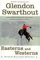 Easterns and Westerns -- the short stories of Glendon Swarthout Kindle Edition