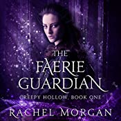 The Faerie Guardian: Creepy Hollow Series, Book 1 | Rachel Morgan