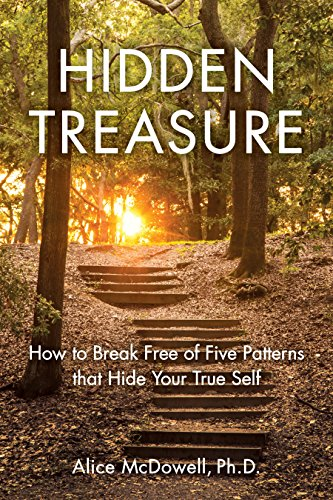 Hidden Treasure: How to Break Free of Five Patterns that Hide Your True Self - Alice Pattern