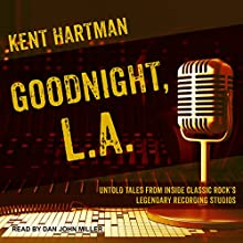 Goodnight, L.A.: Untold Tales from Inside Classic Rock's Legendary Recording Studios Audiobook by Kent Hartman Narrated by Dan John Miller