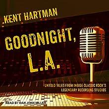 Goodnight, L.A.: Untold Tales from Inside Classic Rock's Legendary Recording Studios Audiobook by Kent Hartman Narrated by Dan John Miller