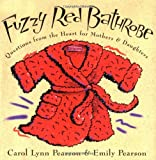 img - for Fuzzy Red Bathrobe: Questions From the Heart for Mothers and Daughters book / textbook / text book
