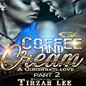 A Cincinnati Love: Coffee and Cream 2 Audiobook by Tirzah Lee Narrated by Cee Scott