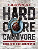 Hardcore Carnivore: Cook Meat Like You Mean It